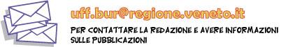 Usa l'email per comunicare con la redazione uff.bur@regione.veneto.it